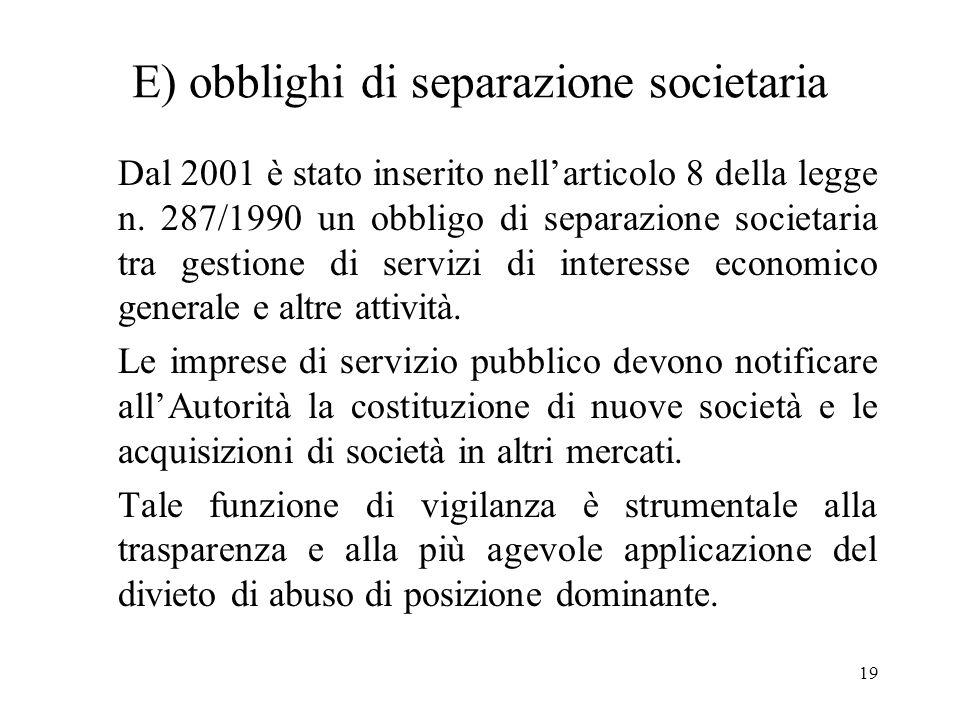 19 E) obblighi di separazione societaria Dal 2001 è stato inserito nellarticolo 8 della legge n. 287/1990 un obbligo di separazione societaria tra ges