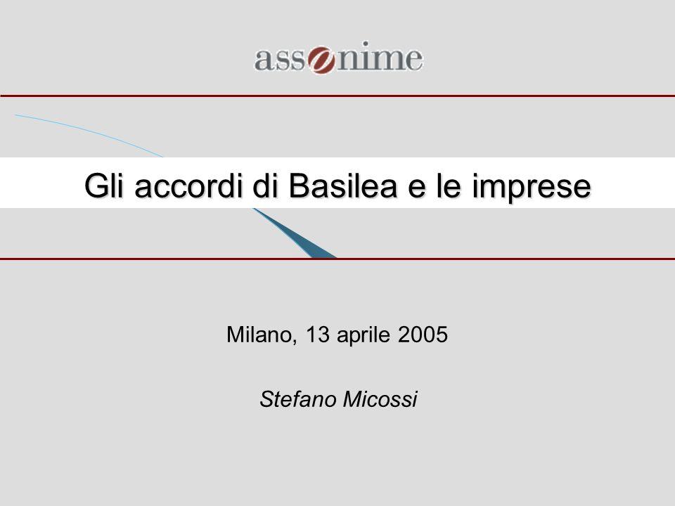 Gli accordi di Basilea e le imprese Milano, 13 aprile 2005 Stefano Micossi
