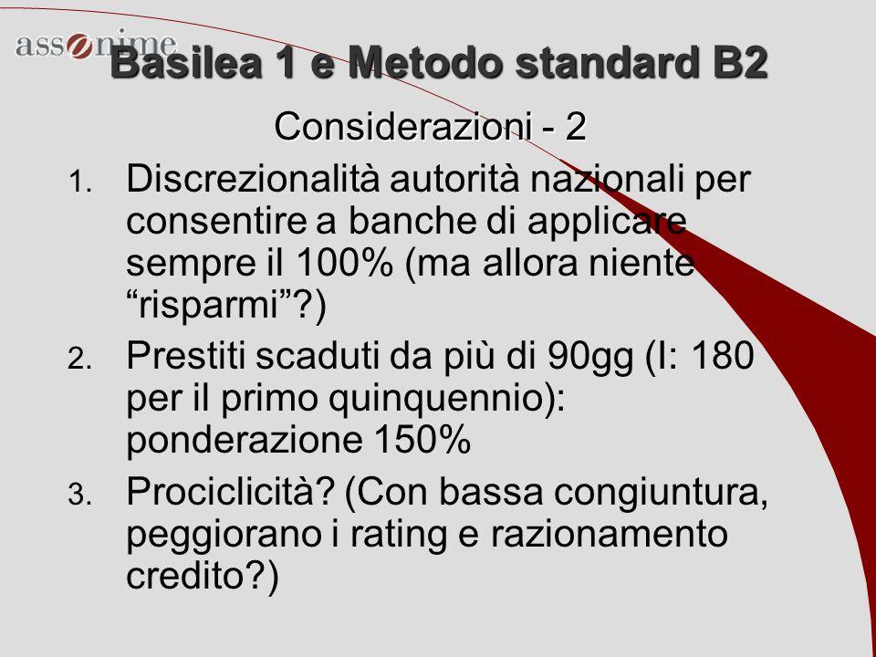 Basilea 1 e Metodo standard B2 Considerazioni - 2 1. Discrezionalità autorità nazionali per consentire a banche di applicare sempre il 100% (ma allora