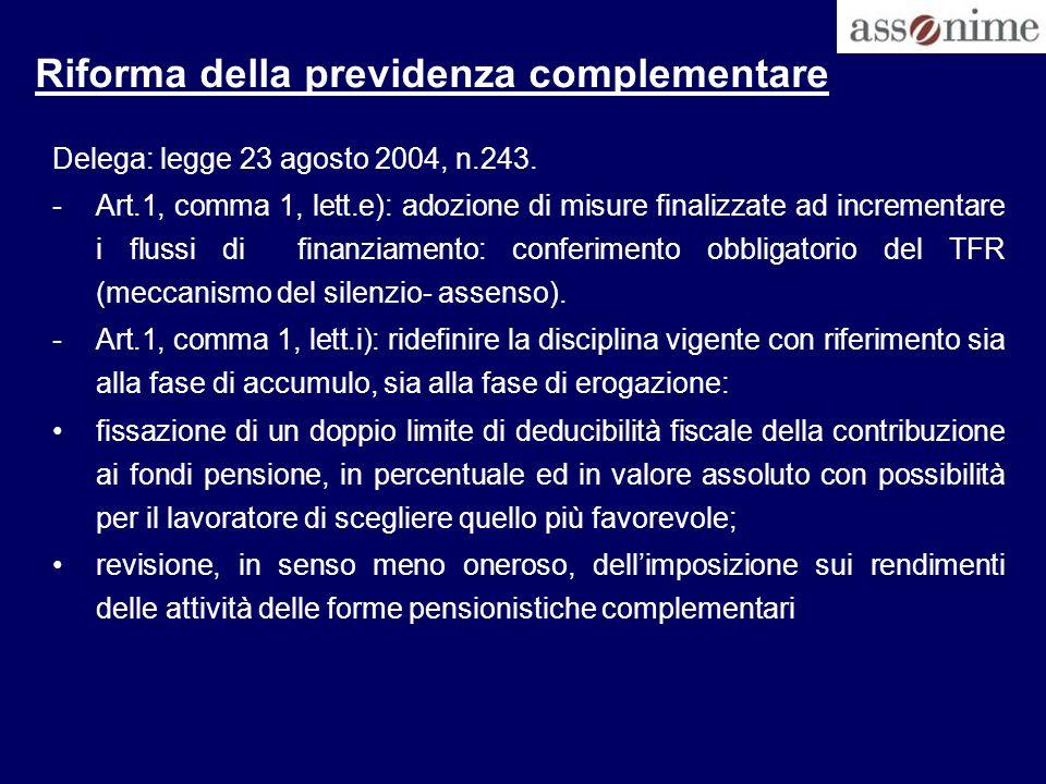 Riforma della previdenza complementare Delega: legge 23 agosto 2004, n.243. -Art.1, comma 1, lett.e): adozione di misure finalizzate ad incrementare i