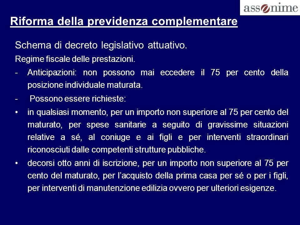 Riforma della previdenza complementare Schema di decreto legislativo attuativo. Regime fiscale delle prestazioni. -Anticipazioni: non possono mai ecce