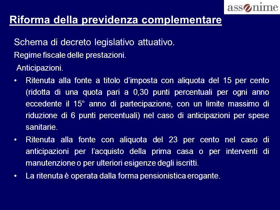 Riforma della previdenza complementare Schema di decreto legislativo attuativo. Regime fiscale delle prestazioni. Anticipazioni. Ritenuta alla fonte a