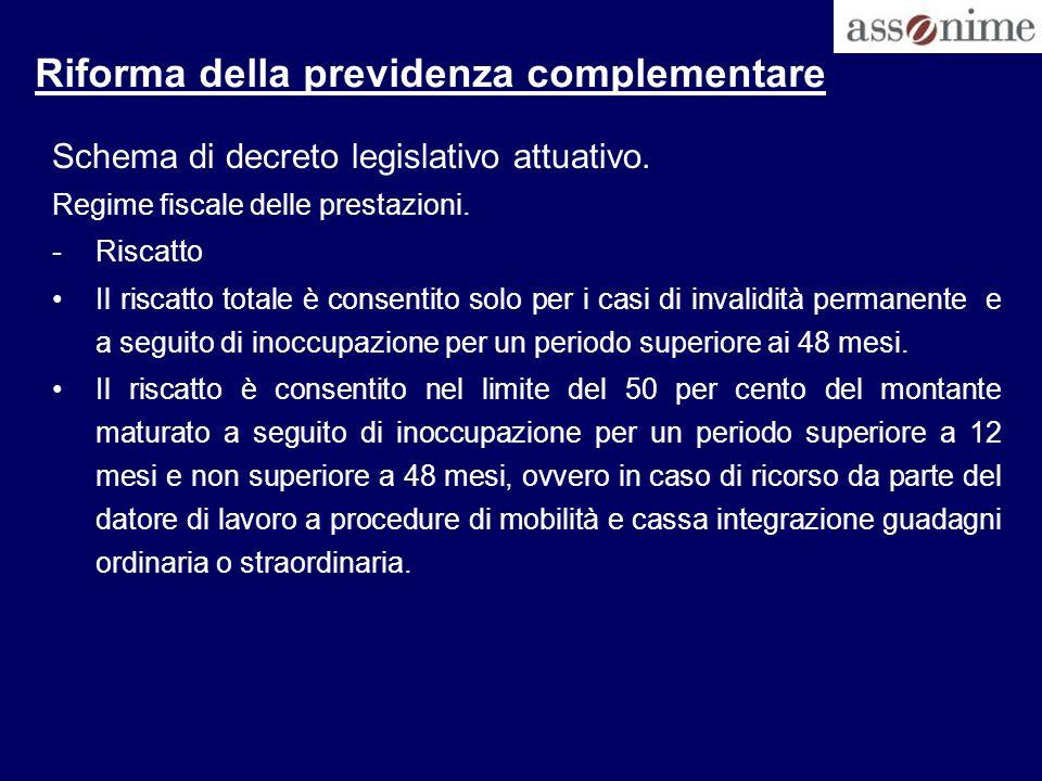 Riforma della previdenza complementare Schema di decreto legislativo attuativo. Regime fiscale delle prestazioni. -Riscatto Il riscatto totale è conse
