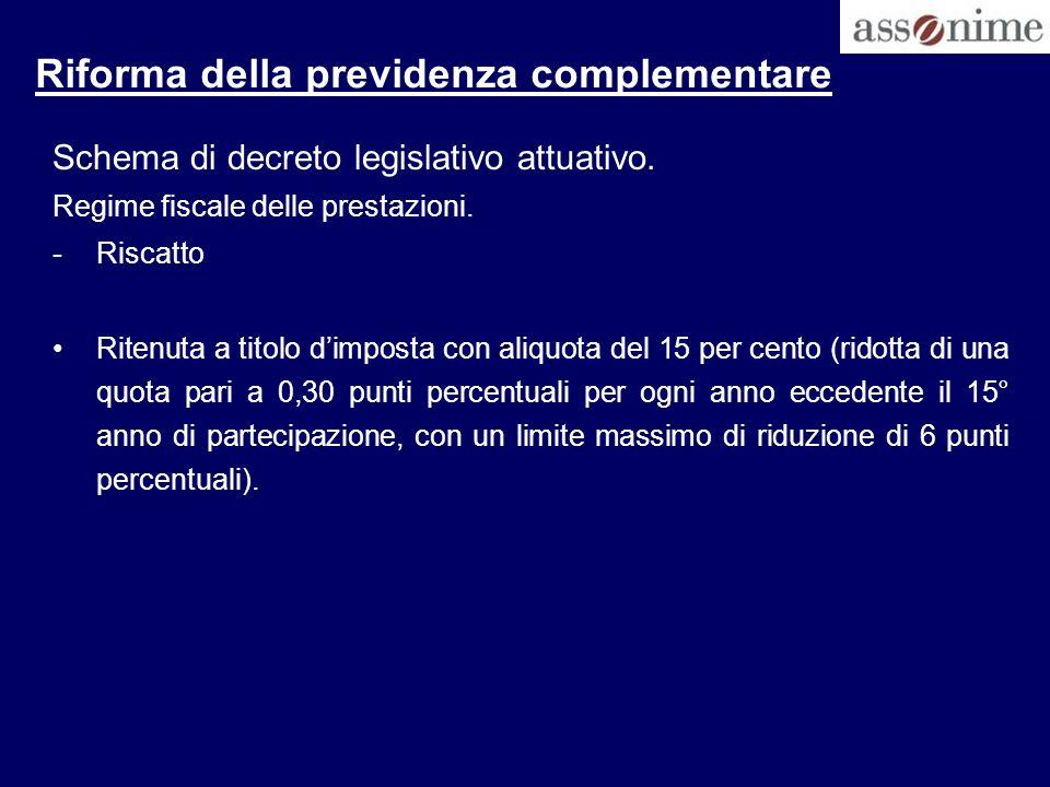 Riforma della previdenza complementare Schema di decreto legislativo attuativo. Regime fiscale delle prestazioni. -Riscatto Ritenuta a titolo dimposta