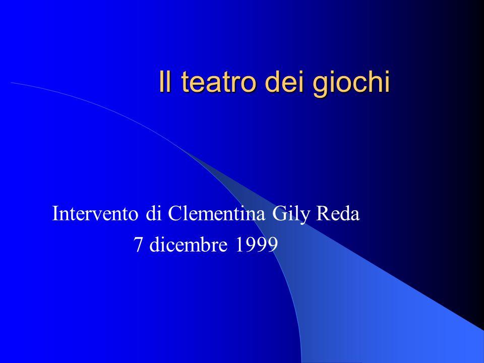 Il teatro dei giochi Intervento di Clementina Gily Reda 7 dicembre 1999