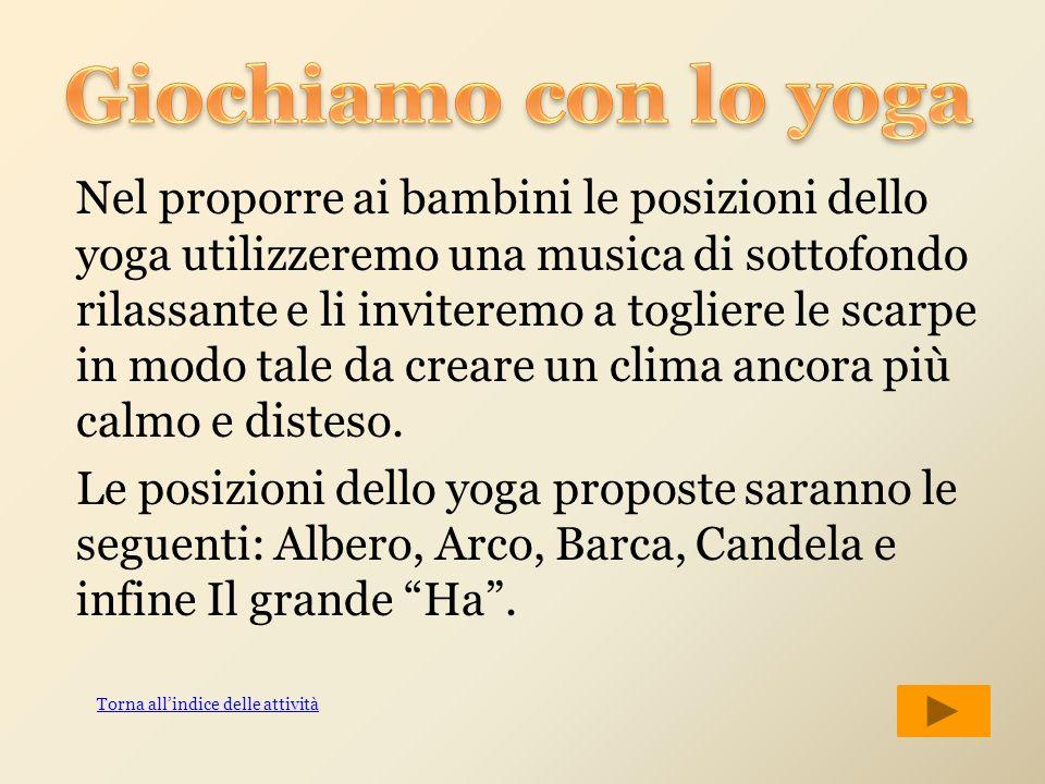 Nel proporre ai bambini le posizioni dello yoga utilizzeremo una musica di sottofondo rilassante e li inviteremo a togliere le scarpe in modo tale da
