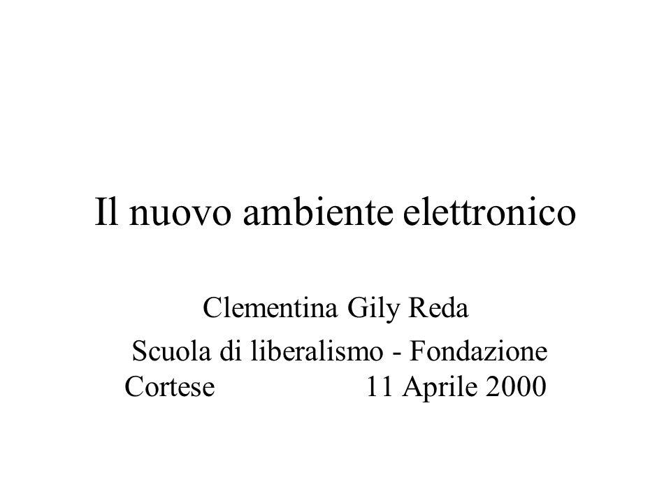 Il nuovo ambiente elettronico Clementina Gily Reda Scuola di liberalismo - Fondazione Cortese 11 Aprile 2000