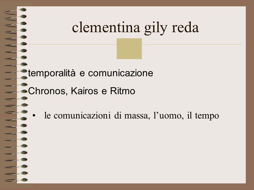 clementina gily reda le comunicazioni di massa, luomo, il tempo temporalità e comunicazione Chronos, Kairos e Ritmo