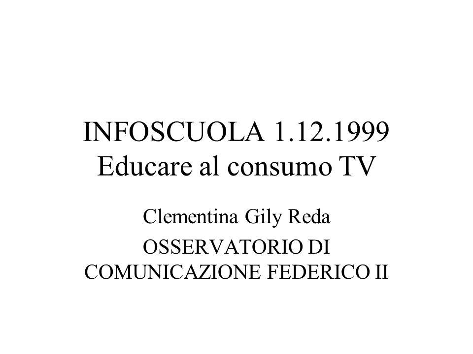 INFOSCUOLA 1.12.1999 Educare al consumo TV Clementina Gily Reda OSSERVATORIO DI COMUNICAZIONE FEDERICO II