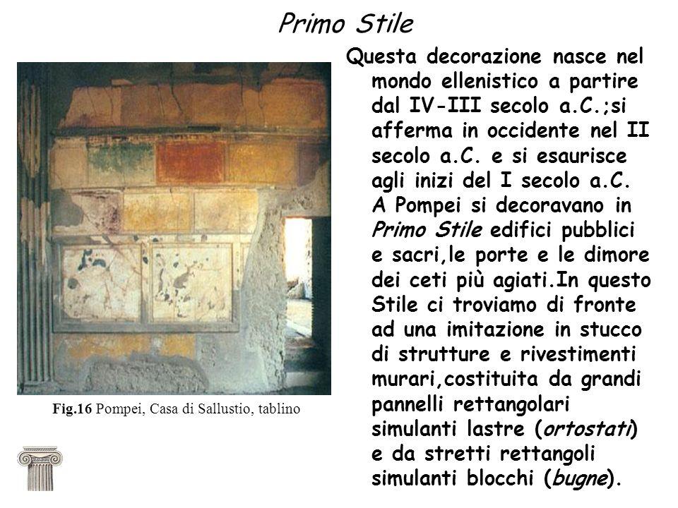 Primo Stile Questa decorazione nasce nel mondo ellenistico a partire dal IV-III secolo a.C.;si afferma in occidente nel II secolo a.C. e si esaurisce