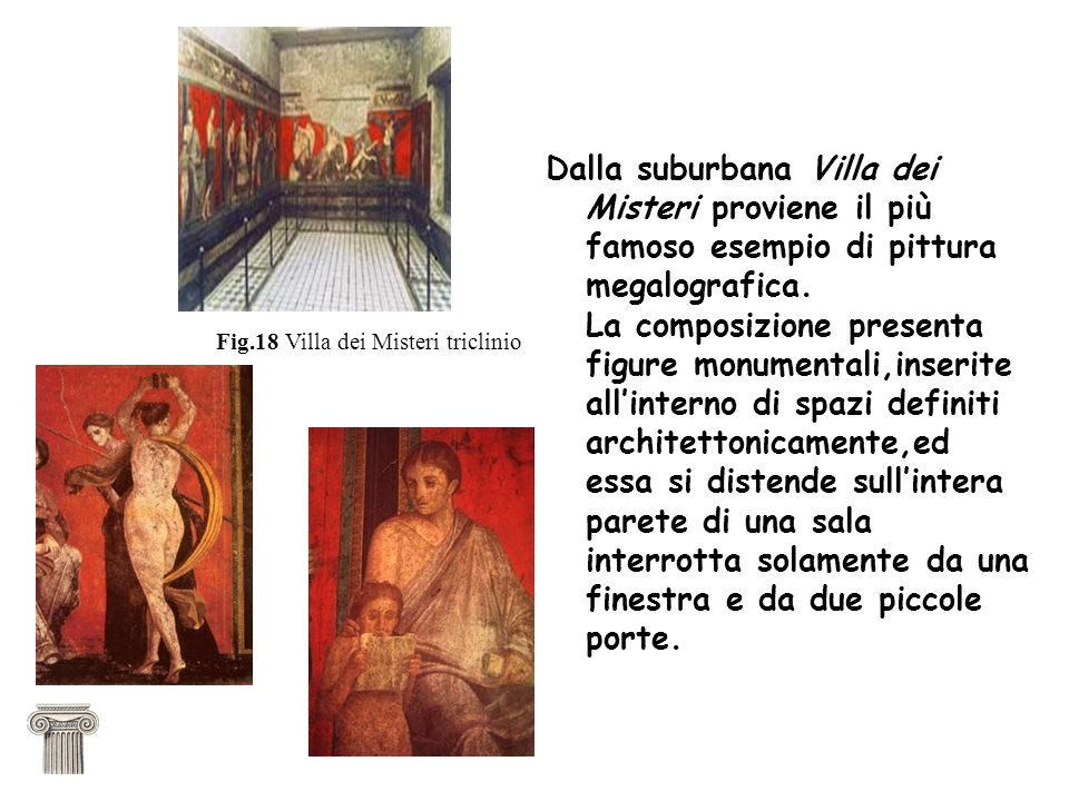 Dalla suburbana Villa dei Misteri proviene il più famoso esempio di pittura megalografica. La composizione presenta figure monumentali,inserite allint