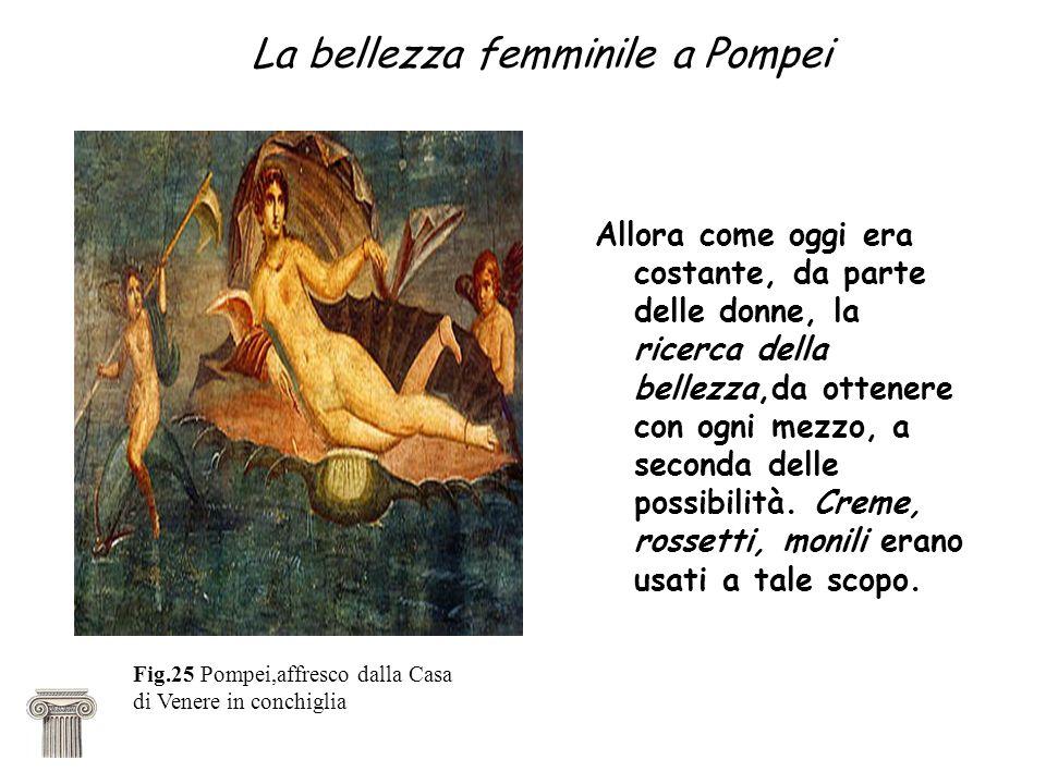 La bellezza femminile a Pompei Allora come oggi era costante, da parte delle donne, la ricerca della bellezza,da ottenere con ogni mezzo, a seconda delle possibilità.