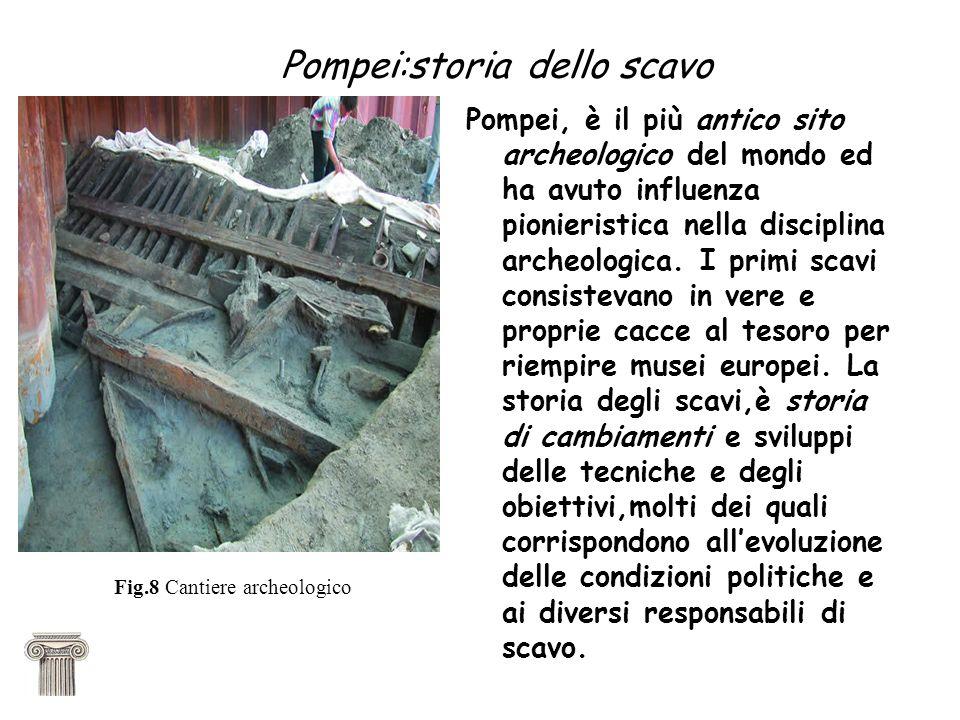 Pompei:storia dello scavo Pompei, è il più antico sito archeologico del mondo ed ha avuto influenza pionieristica nella disciplina archeologica. I pri