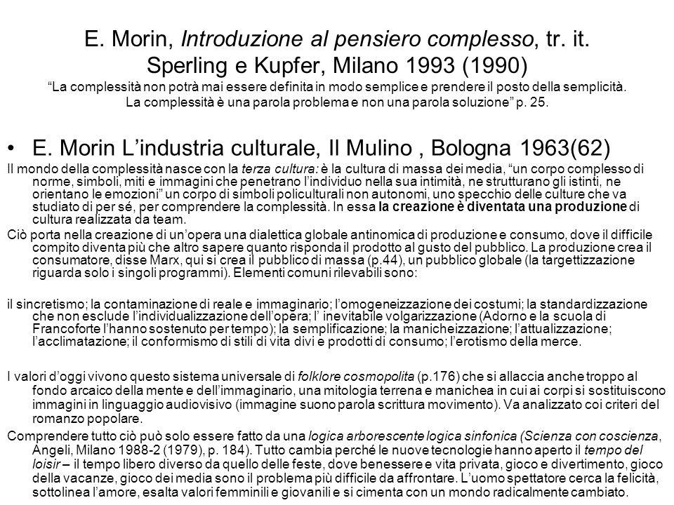 E. Morin, Introduzione al pensiero complesso, tr. it. Sperling e Kupfer, Milano 1993 (1990) La complessità non potrà mai essere definita in modo sempl