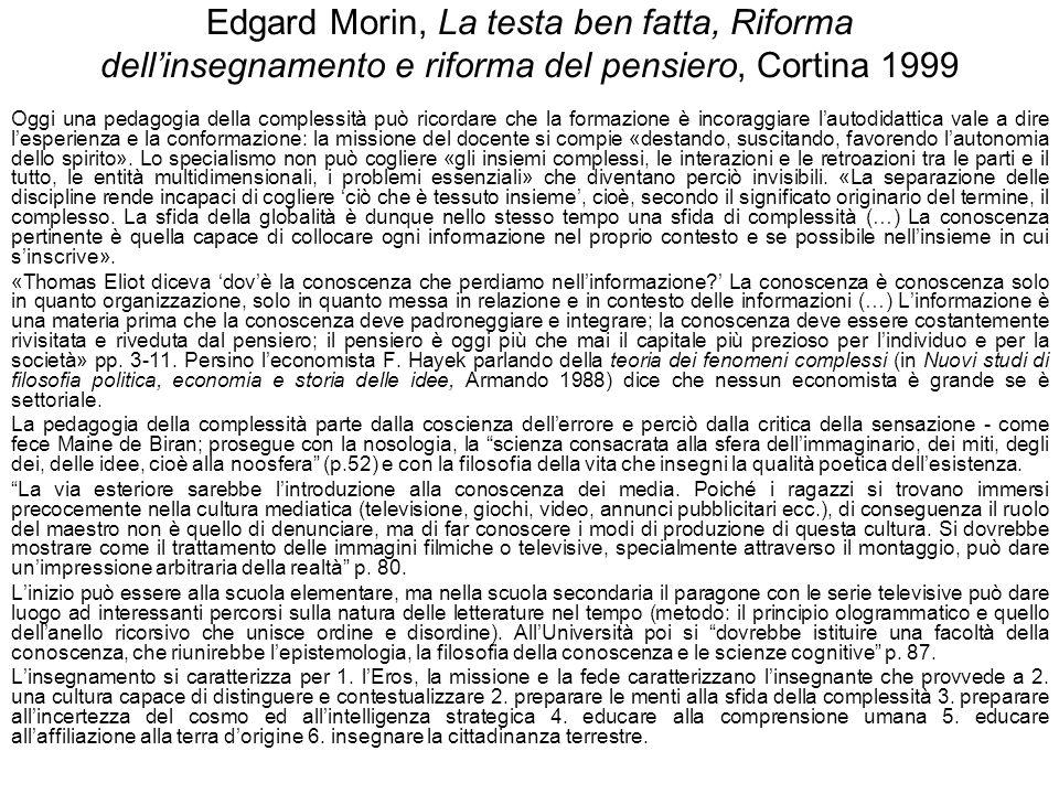 Edgard Morin, La testa ben fatta, Riforma dellinsegnamento e riforma del pensiero, Cortina 1999 Oggi una pedagogia della complessità può ricordare che