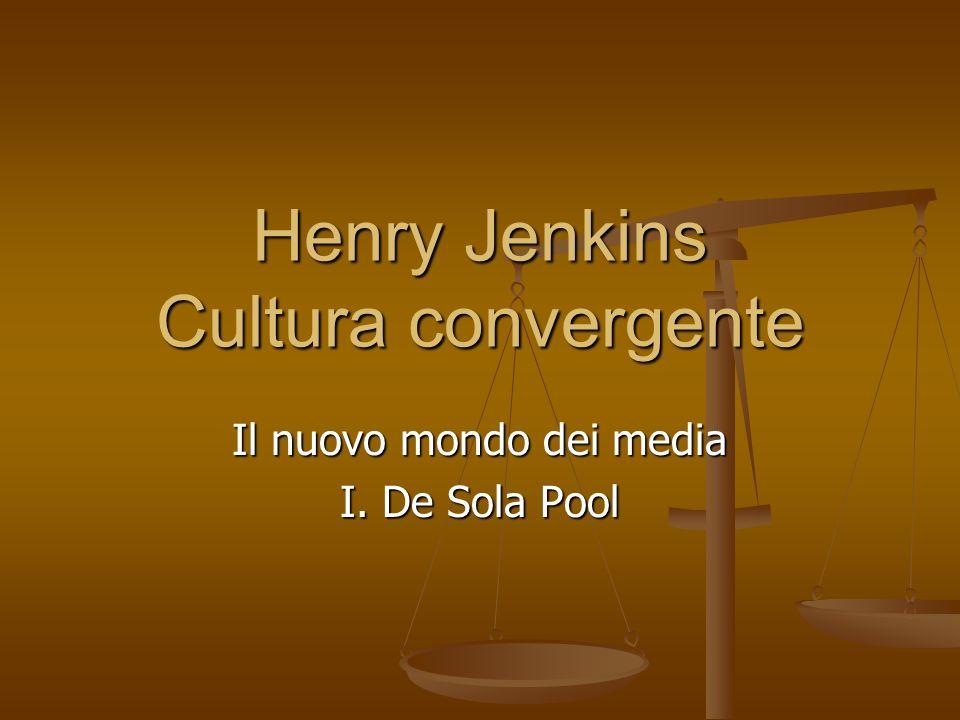 Henry Jenkins Cultura convergente Il nuovo mondo dei media I. De Sola Pool