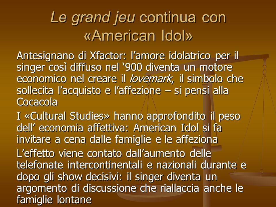 Le grand jeu continua con «American Idol» Antesignano di Xfactor: lamore idolatrico per il singer così diffuso nel 900 diventa un motore economico nel