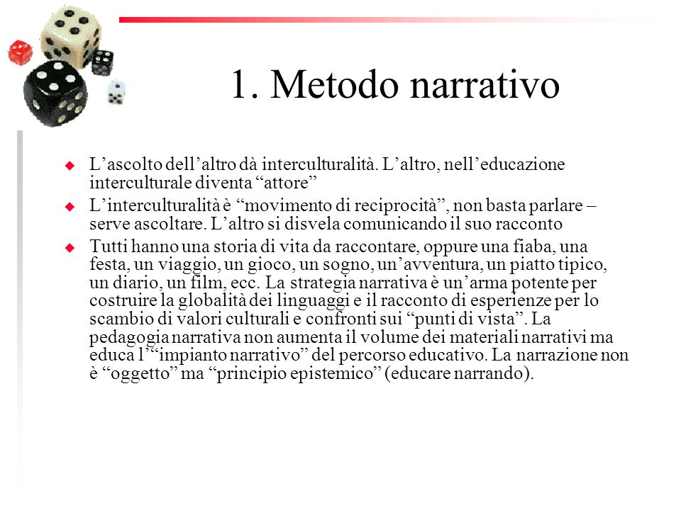 1. Metodo narrativo u Lascolto dellaltro dà interculturalità. Laltro, nelleducazione interculturale diventa attore u Linterculturalità è movimento di