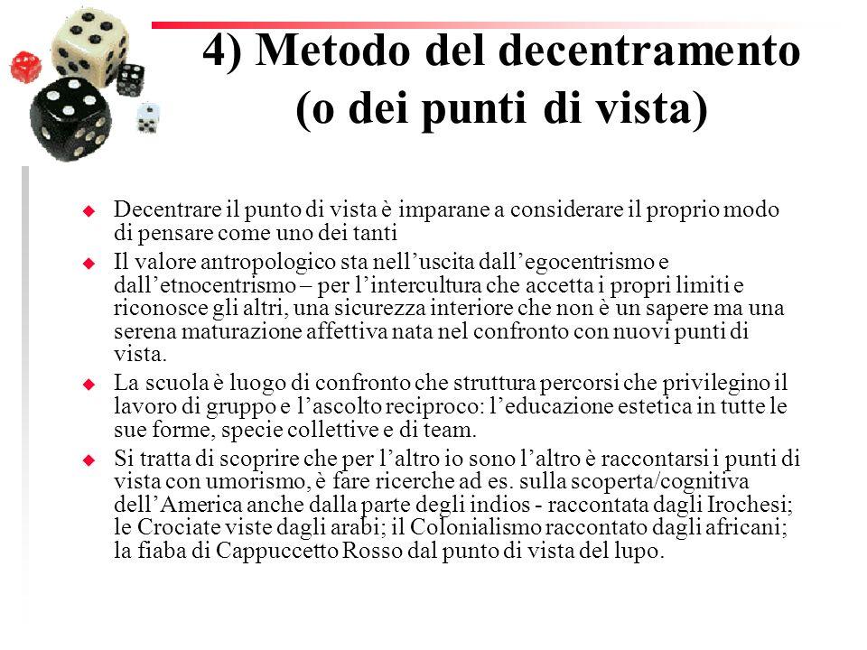 4) Metodo del decentramento (o dei punti di vista) u Decentrare il punto di vista è imparane a considerare il proprio modo di pensare come uno dei tan