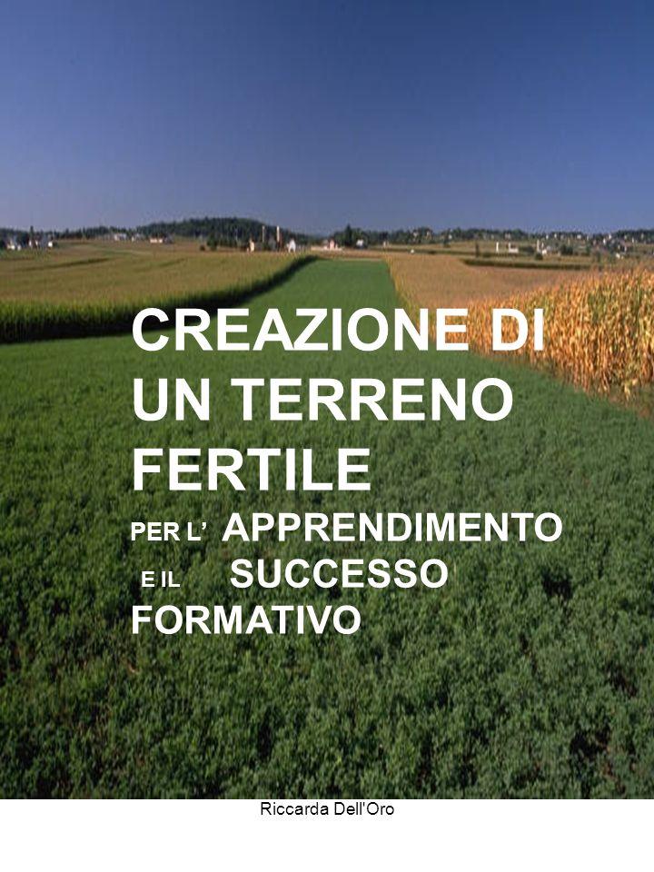Riccarda Dell'Oro CREAZIONE TERRENO FERTILE CREAZIONE DI UN TERRENO FERTILE PER L APPRENDIMENTO E IL SUCCESSO FORMATIVO
