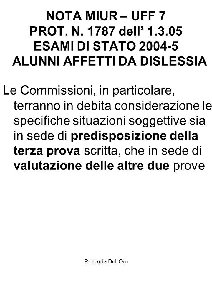 Riccarda Dell'Oro NOTA MIUR – UFF 7 PROT. N. 1787 dell 1.3.05 ESAMI DI STATO 2004-5 ALUNNI AFFETTI DA DISLESSIA Le Commissioni, in particolare, terran
