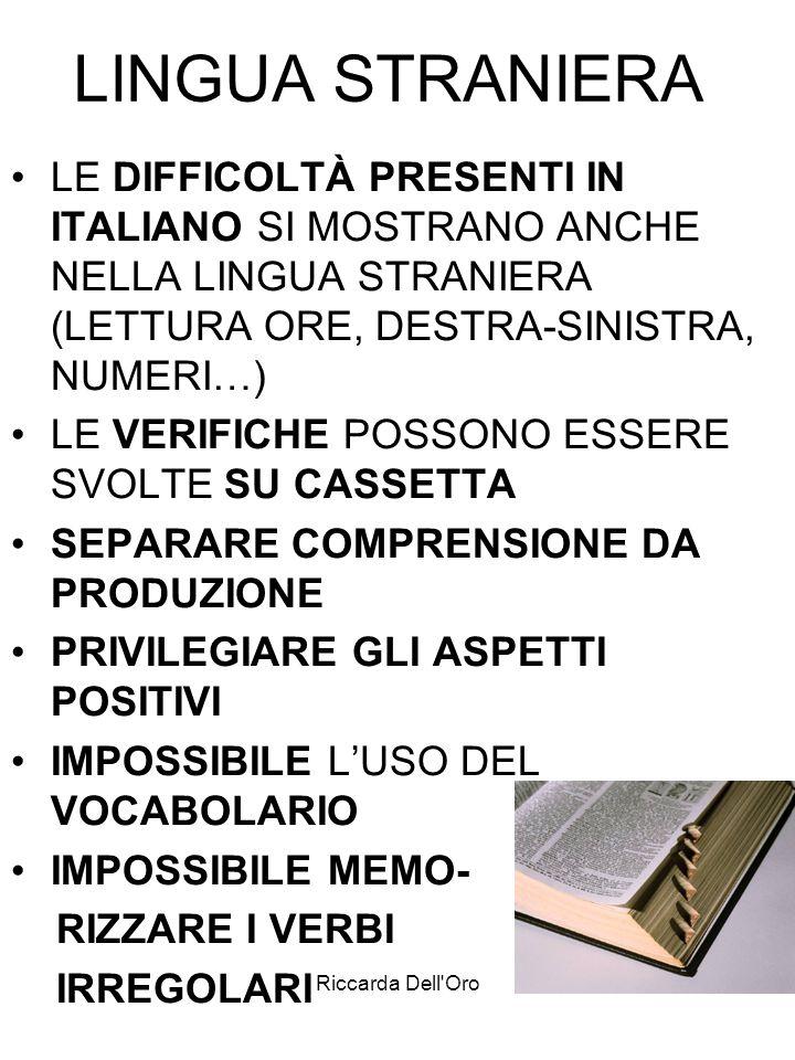 Riccarda Dell'Oro LINGUA STRANIERA LE DIFFICOLTÀ PRESENTI IN ITALIANO SI MOSTRANO ANCHE NELLA LINGUA STRANIERA (LETTURA ORE, DESTRA-SINISTRA, NUMERI…)