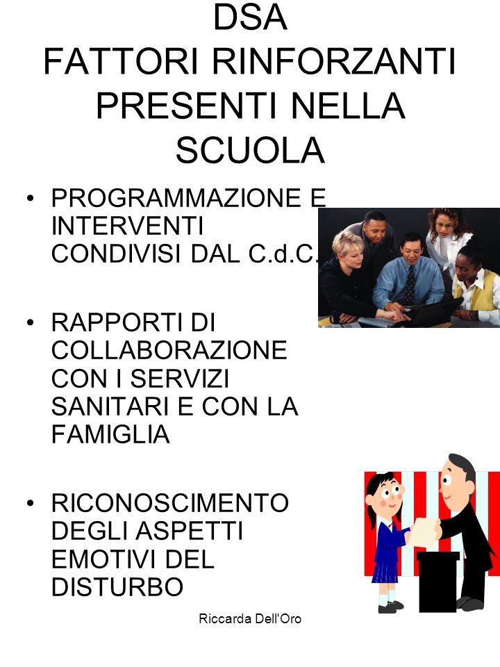 Riccarda Dell'Oro DSA FATTORI RINFORZANTI PRESENTI NELLA SCUOLA PROGRAMMAZIONE E INTERVENTI CONDIVISI DAL C.d.C. RAPPORTI DI COLLABORAZIONE CON I SERV
