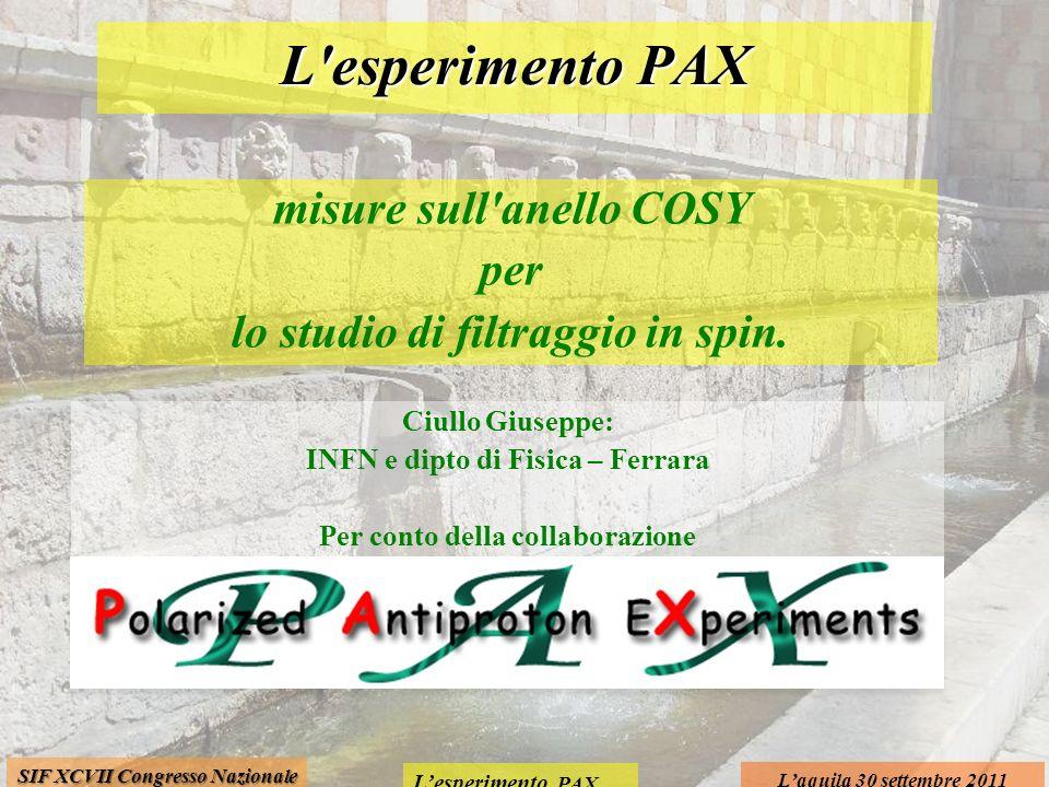 Lesperimento PAX Laquila 30 settembre 2011 SIF XCVII Congresso Nazionale misure sull'anello COSY per lo studio di filtraggio in spin. L'esperimento PA