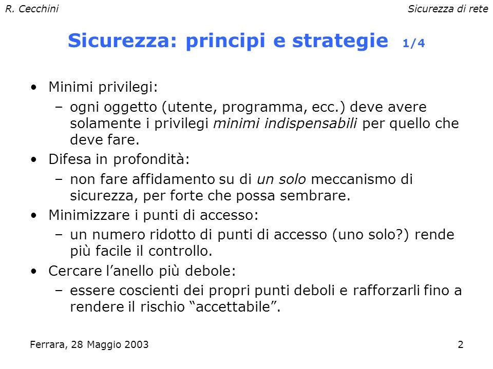 R. CecchiniSicurezza di rete Ferrara, 28 Maggio 20031 Sicurezza: necessità Riservatezza: –la comunicazione è stata intercettata? autenticazione: –lute