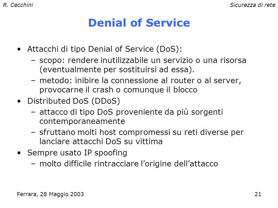 R. CecchiniSicurezza di rete Ferrara, 28 Maggio 200320 ISP # 2 ISP # 1 Lo scopo è determinare tramite traceroute simultanei da più origini le macchine