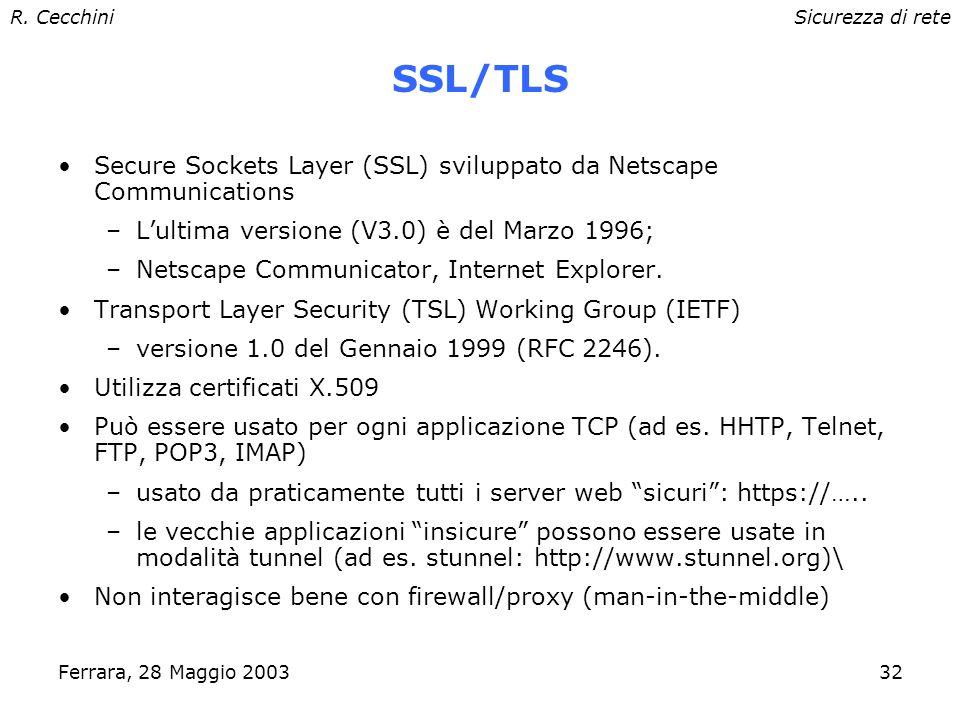 R. CecchiniSicurezza di rete Ferrara, 28 Maggio 200331 SSH Rimpiazza telnet e i comandi r (rlogin, rshell) –Versione 1 e Versione 2 (IETF SECSH Workin