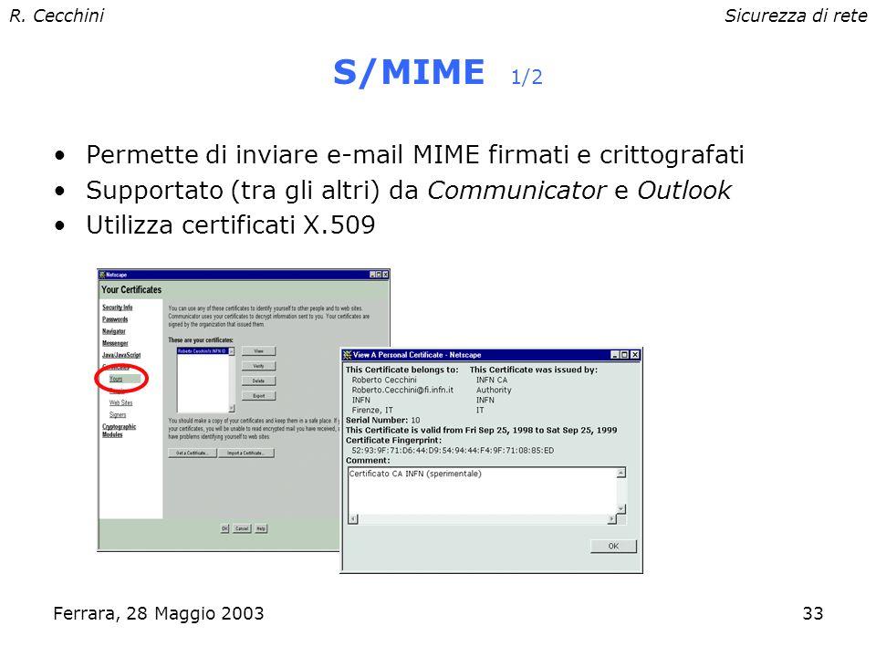 R. CecchiniSicurezza di rete Ferrara, 28 Maggio 200332 SSL/TLS Secure Sockets Layer (SSL) sviluppato da Netscape Communications –Lultima versione (V3.