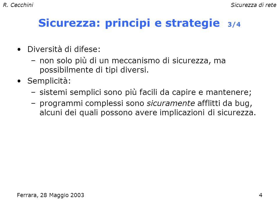 R. CecchiniSicurezza di rete Ferrara, 28 Maggio 20033 Sicurezza: principi e strategie 2/4 A prova di errore (Fail-Safe): –quando si verifica un errore