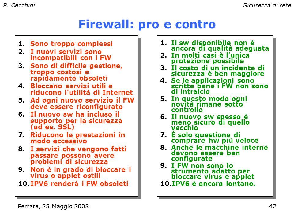 R. CecchiniSicurezza di rete Ferrara, 28 Maggio 200341 Architetture: Screened Subnet Perimeter Network Rete Interna Router esterno Router interno Bast
