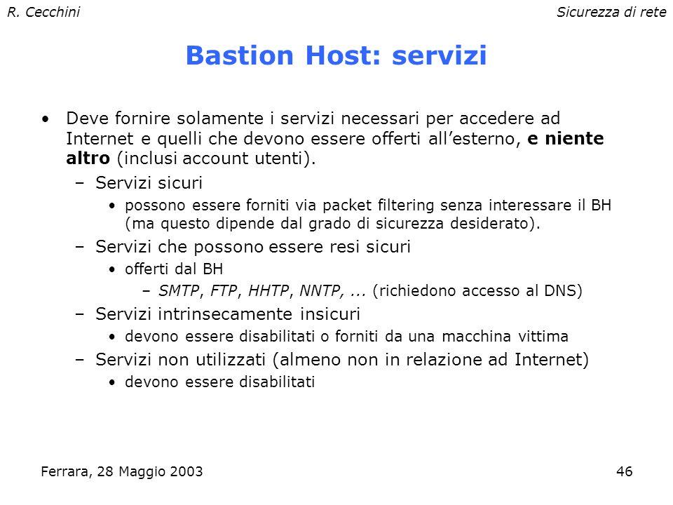 R. CecchiniSicurezza di rete Ferrara, 28 Maggio 200345 Bastion Host È il sistema a cui si devono connettere gli utenti esterni per accedere alle macch