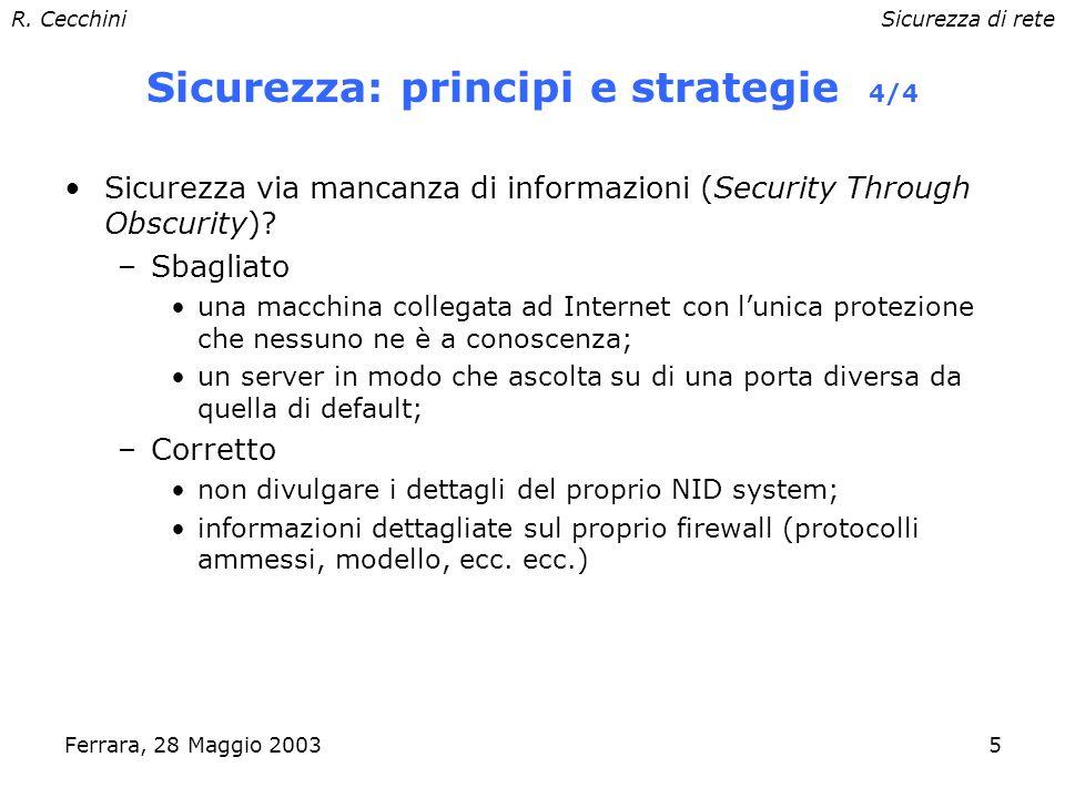 R. CecchiniSicurezza di rete Ferrara, 28 Maggio 20034 Sicurezza: principi e strategie 3/4 Diversità di difese: –non solo più di un meccanismo di sicur