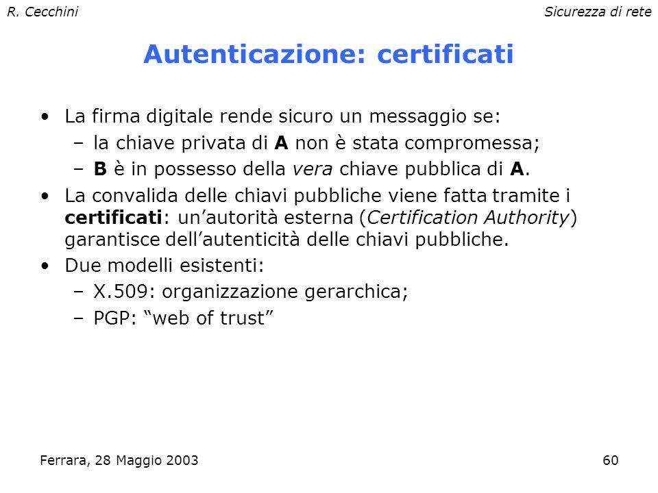 R. CecchiniSicurezza di rete Ferrara, 28 Maggio 200359 Autenticazione: firma digitale A calcola lhash del messaggio e lo cifra con la sua chiave priva