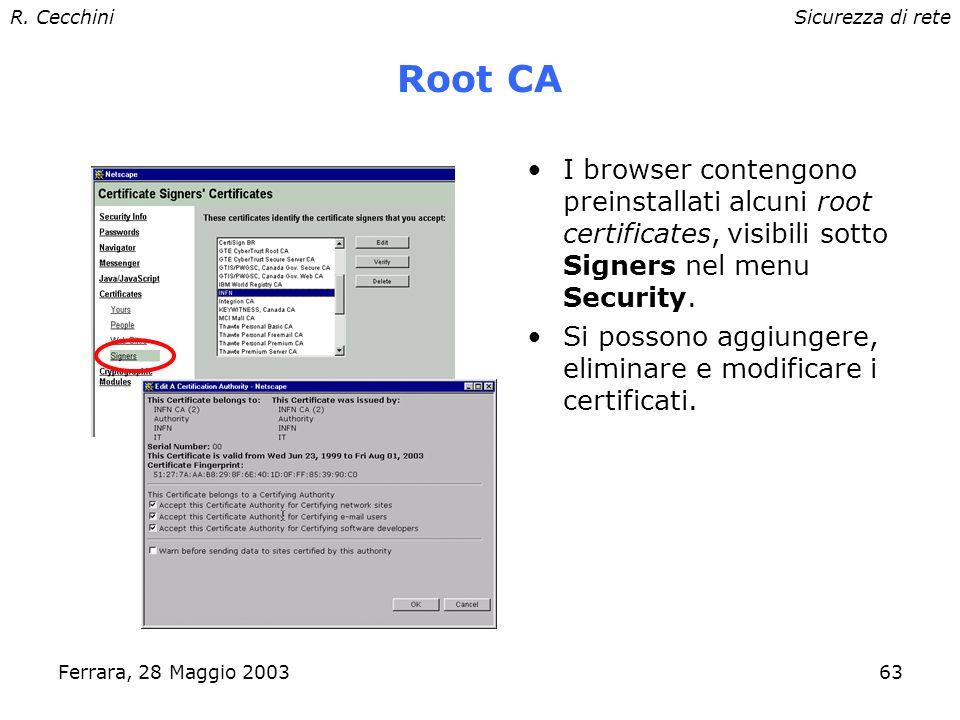 R. CecchiniSicurezza di rete Ferrara, 28 Maggio 200362 CA: catene gerarchiche e fiducia Per: INFN CA Firma: INFN CA Per: Verisign Firma: Verisign Per: