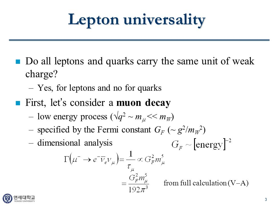 3 Lepton universality n Do all leptons and quarks carry the same unit of weak charge.