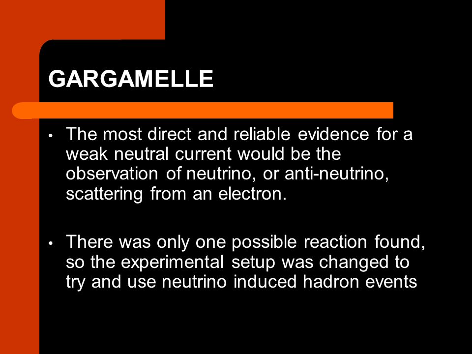 Gargamelle Results An electron scattered from a neutrino – CERN 1973 Though the neutrino scattering from electron experiments did not provide a large number of reactions, they did find neutral currents, such as the historic exposure on the right.