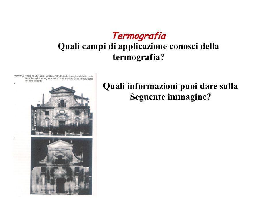 Termografia Quali campi di applicazione conosci della termografia? Quali informazioni puoi dare sulla Seguente immagine?