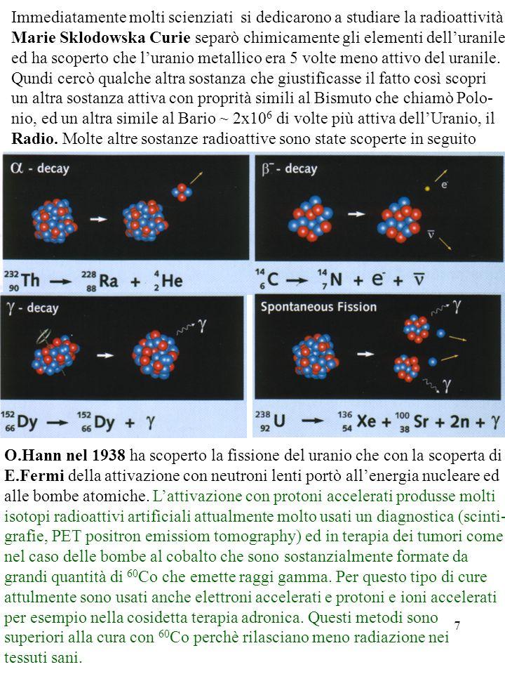 7 Immediatamente molti scienziati si dedicarono a studiare la radioattività Marie Sklodowska Curie separò chimicamente gli elementi delluranile ed ha