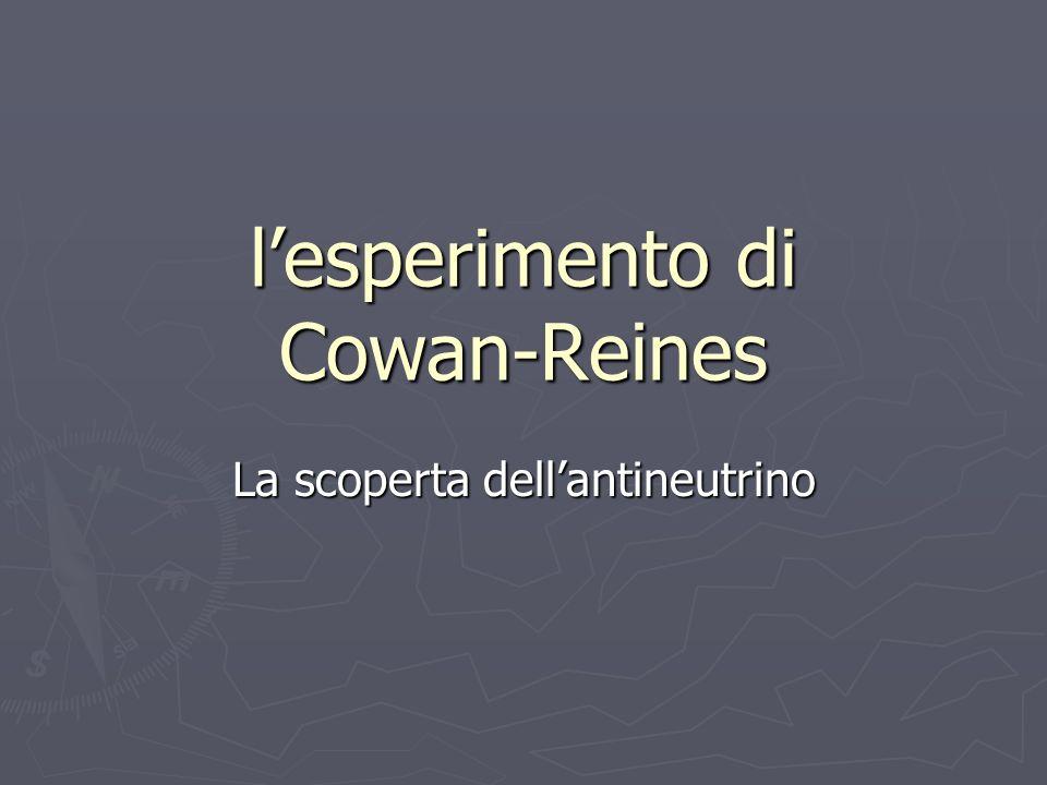 lesperimento di Cowan-Reines La scoperta dellantineutrino