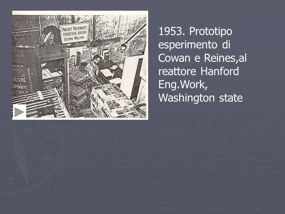1953. Prototipo esperimento di Cowan e Reines,al reattore Hanford Eng.Work, Washington state