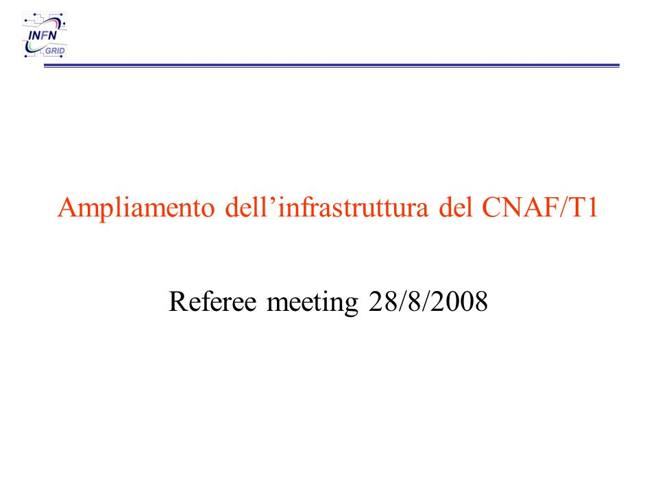 Ampliamento dellinfrastruttura del CNAF/T1 Referee meeting 28/8/2008