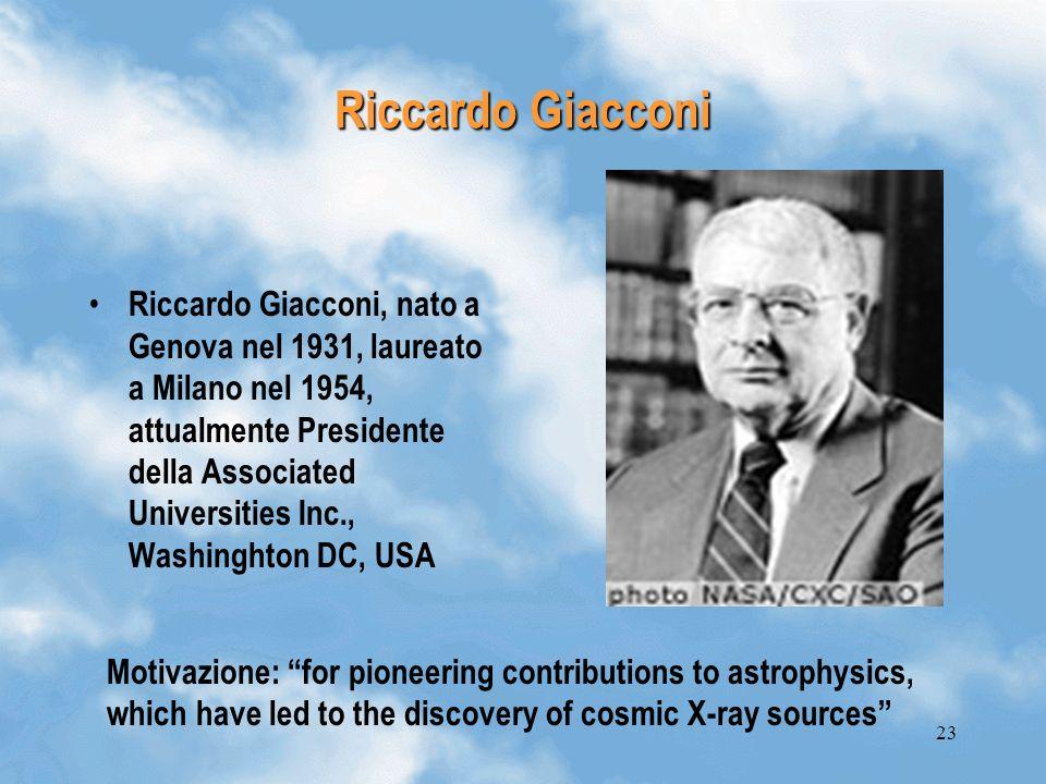 23 Riccardo Giacconi Riccardo Giacconi, nato a Genova nel 1931, laureato a Milano nel 1954, attualmente Presidente della Associated Universities Inc.,