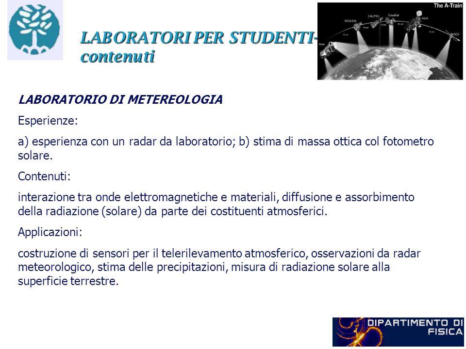 LABORATORI PER STUDENTI- contenuti LABORATORIO DI METEREOLOGIA Esperienze: a) esperienza con un radar da laboratorio; b) stima di massa ottica col fot