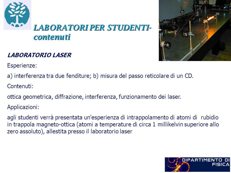 LABORATORI PER STUDENTI- contenuti LABORATORIO LASER Esperienze: a) interferenza tra due fenditure; b) misura del passo reticolare di un CD. Contenuti