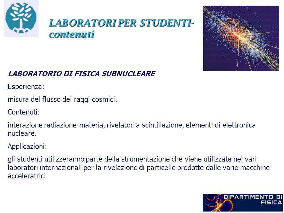 LABORATORI PER STUDENTI- contenuti LABORATORIO DI FISICA SUBNUCLEARE Esperienza: misura del flusso dei raggi cosmici. Contenuti: interazione radiazion