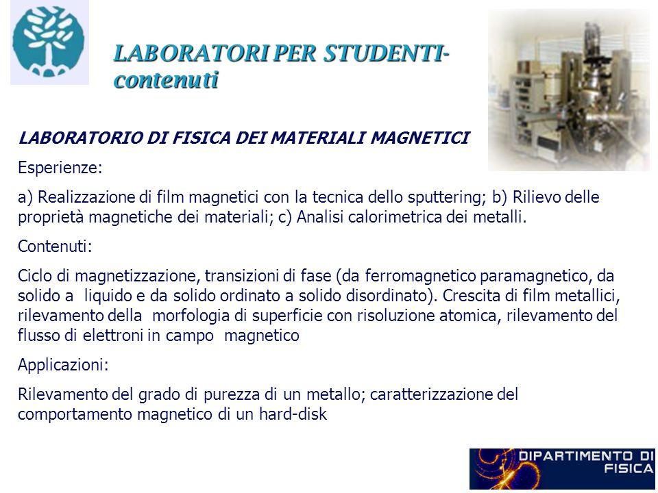 LABORATORI PER STUDENTI- contenuti LABORATORIO DI FISICA DEI MATERIALI MAGNETICI Esperienze: a) Realizzazione di film magnetici con la tecnica dello s